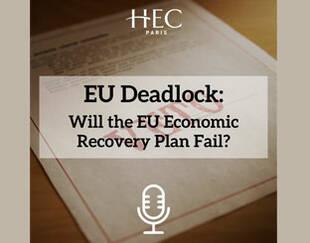 Podcast - EU Deadlock : Will the EU Economic Recovery Plan Fail?